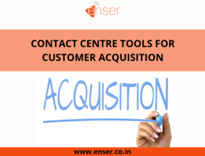 CONTACT CENTRE TOOLS FOR CUSTOMER ACQUISITION
